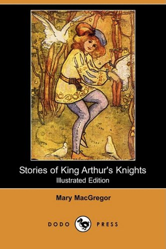 Stories of King Arthur's Knights (Illustrated Edition): Mary MacGregor