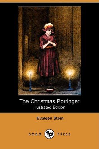 The Christmas Porringer (Illustrated Edition) (Dodo Press): Evaleen Stein