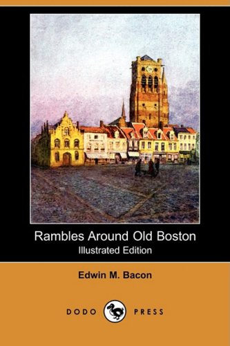 Rambles Around Old Boston (Illustrated Edition) (Dodo: Edwin M Bacon
