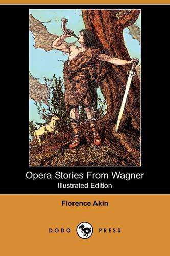 Opera Stories from Wagner (Illustrated Edition) (Dodo: Akin, Florence