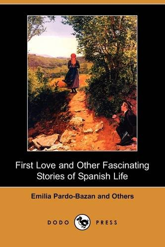 9781409939702: First Love and Other Fascinating Stories of Spanish Life (Dodo Press)