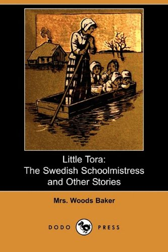 Little Tora: The Swedish Schoolmistress and Other Stories (Dodo Press): Mrs Woods Baker