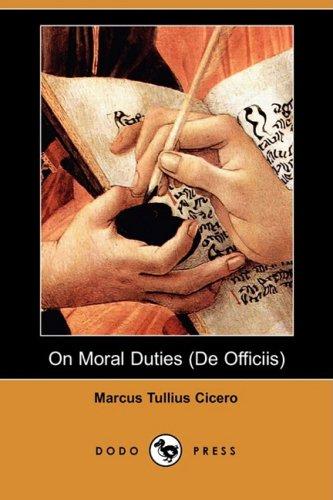 On Moral Duties (de Officiis) (Dodo Press): Marcus Tullius Cicero