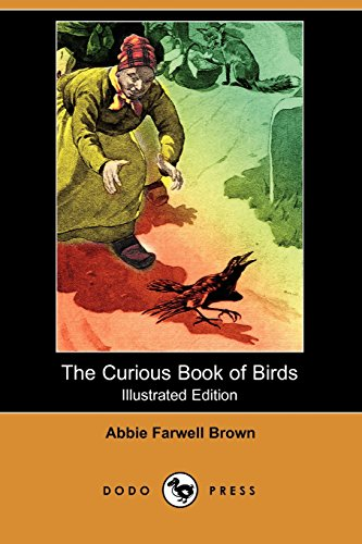 The Curious Book of Birds (Illustrated Edition): Abbie Farwell Brown