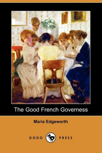 The Good French Governess (Dodo Press): Edgeworth, Maria