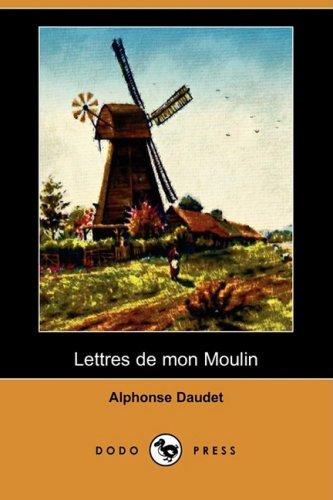 Lettres de Mon Moulin (Dodo Press) (French: Alphonse Daudet