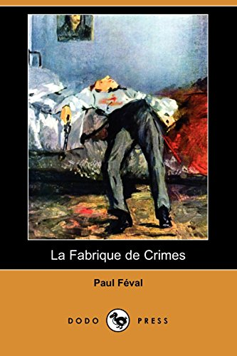 La Fabrique de Crimes (Dodo Press) (French Edition) (1409945073) by Paul Feval