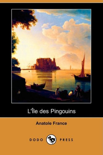 9781409945178: L'Ile Des Pingouins (Dodo Press) (French Edition)