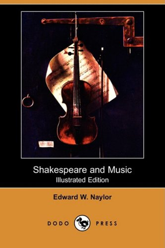 Shakespeare and Music (Illustrated Edition) (Dodo Press): Edward W. Naylor
