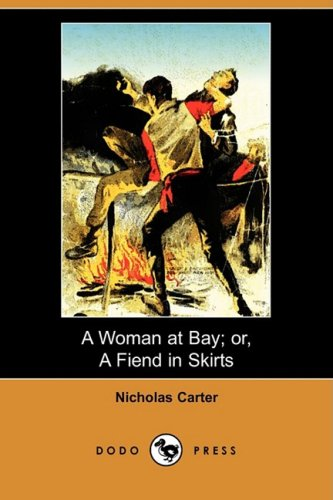 A Woman at Bay Or, a Fiend in Skirts (Dodo Press): Nicholas Carter