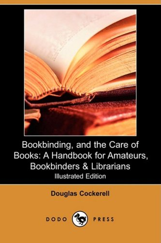 9781409946786: Bookbinding, and the Care of Books: A Handbook for Amateurs, Bookbinders & Librarians (Illustrated Edition) (Dodo Press)