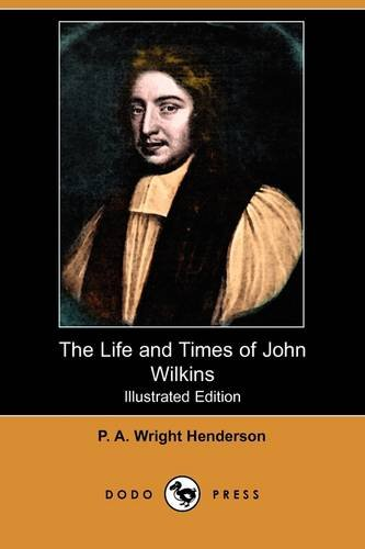 The Life and Times of John Wilkins: P A Wright