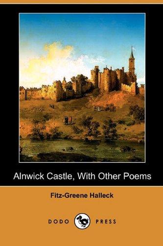 Alnwick Castle, with Other Poems (Dodo Press): Fitz-Greene Halleck