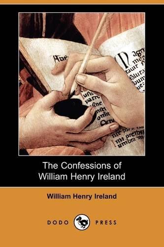 9781409949060: The Confessions of William Henry Ireland (Dodo Press)