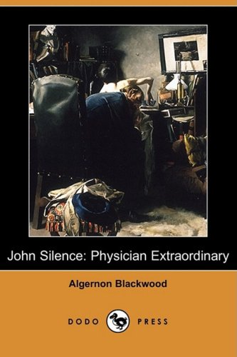 9781409949138: John Silence: Physician Extraordinary (Dodo Press)