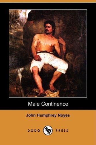 Male Continence (Dodo Press): John Humphrey Noyes