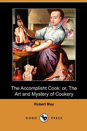 9781409950400: The Accomplisht Cook; Or, the Art and Mystery of Cookery (Dodo Press)