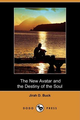 The New Avatar and the Destiny of the Soul (Dodo Press): Jirah Dewey Buck