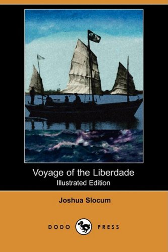 Voyage of the Liberdade (Illustrated Edition) (Dodo Press): Joshua Slocum