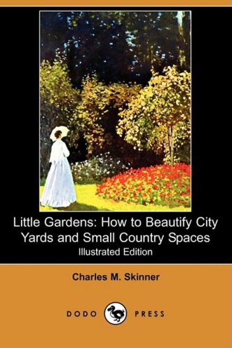 9781409951681: Little Gardens: How to Beautify City Yards and Small Country Spaces (Illustrated Edition) (Dodo Press)