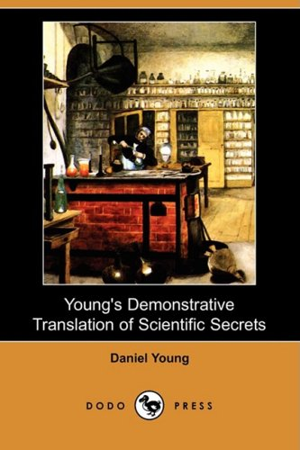 Young s Demonstrative Translation of Scientific Secrets: Daniel Young