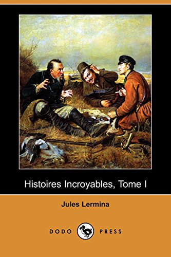 9781409952763: Histoires Incroyables, Tome I (Dodo Press) (French Edition)