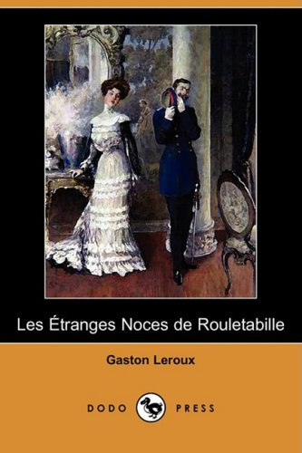 Les Etranges Noces de Rouletabille (Dodo Press): Gaston Leroux