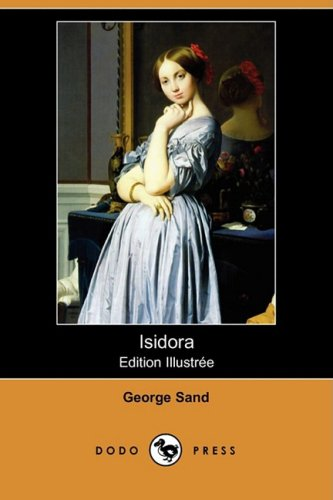 Isidora (Edition Illustree) (Dodo Press) (1409953386) by Sand, George