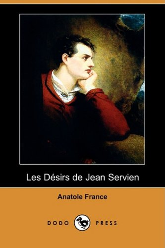 Les Desirs de Jean Servien (Dodo Press): Anatole France