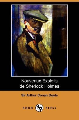 Nouveaux Exploits de Sherlock Holmes (Dodo Press) (French Edition): Arthur Conan Doyle