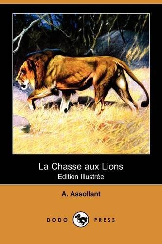 La Chasse Aux Lions (Edition Illustree) (Dodo: Alfred Assollant
