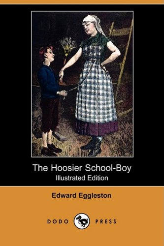 The Hoosier School-Boy (Illustrated Edition) (Dodo Press): Edward Eggleston