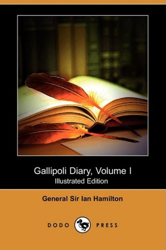 9781409954972: Gallipoli Diary, Volume I (Illustrated Edition) (Dodo Press)