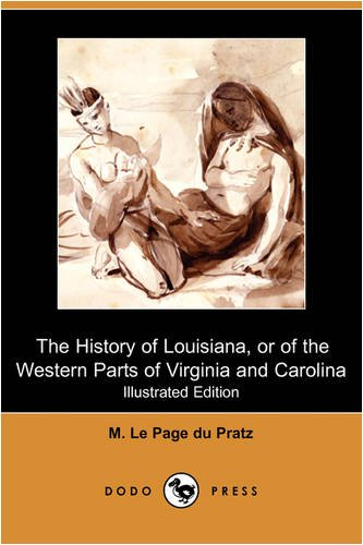 The History of Louisiana, or of the Western Parts of Virginia and Carolina (Illustrated Edition) (...