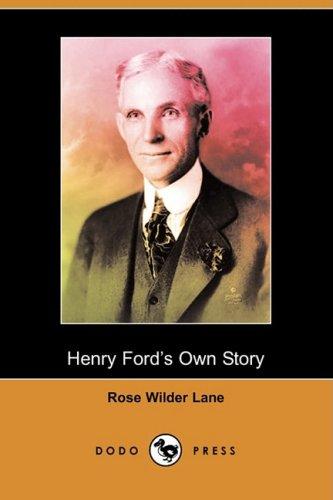 Henry Fords Own Story (Dodo Press): Rose Wilder Lane