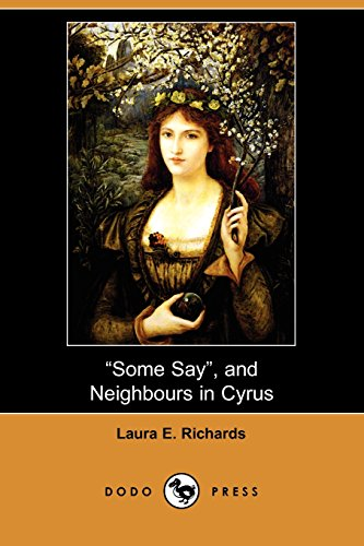 Some Say, and Neighbours in Cyrus (Dodo Press) (9781409956983) by Laura E. Richards