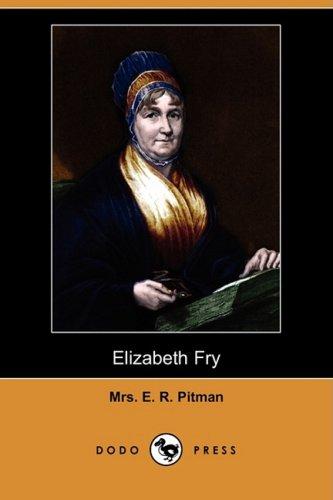 Elizabeth Fry (Dodo Press): Mrs E. R. Pitman