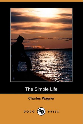 The Simple Life (Dodo Press) (Paperback): Charles Wagner