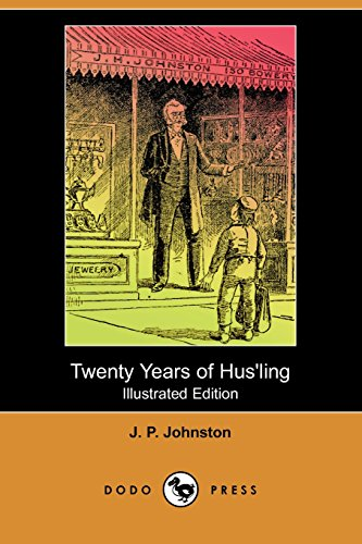 Twenty Years of Hus'ling (Illustrated Edition) (Dodo Press) (1409958582) by J. P. Johnston
