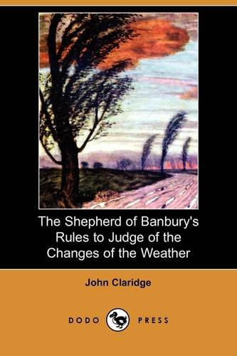 The Shepherd of Banburys Rules to Judge of the Changes of the Weather (Dodo Press): John Claridge