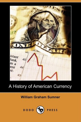 9781409959939: A History of American Currency (Dodo Press)