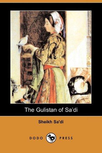 The Gulistan of Sadi (Dodo Press): Sheikh Sa'di