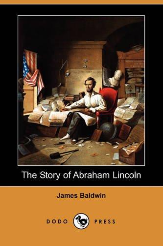 The Story of Abraham Lincoln (Dodo Press): James Baldwin