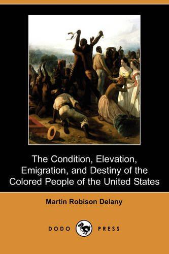 9781409962229: The Condition, Elevation, Emigration and Destiny of the Colored People of the United States (Dodo Press)