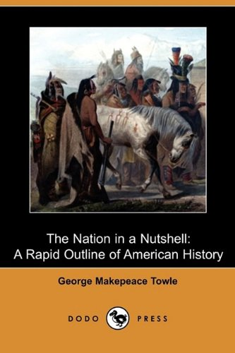 9781409963981: The Nation in a Nutshell: A Rapid Outline of American History (Dodo Press)