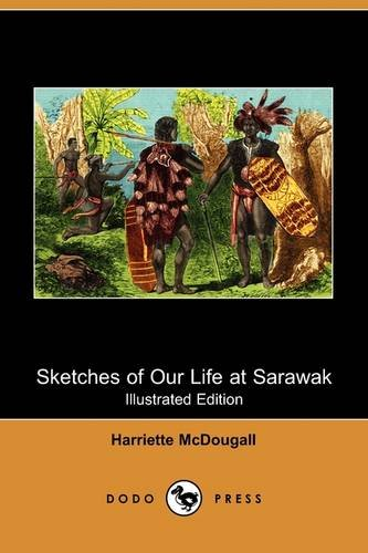 9781409964568: Sketches of Our Life at Sarawak (Illustrated Edition) (Dodo Press)