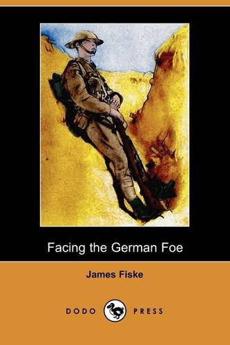 Facing the German Foe (Dodo Press) (Paperback): James Fiske