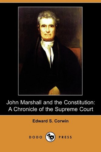 John Marshall and the Constitution: A Chronicle of the Supreme Court (Dodo Press) (1409965554) by Corwin, Edward S.