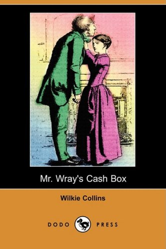 Mr. Wray's Cash Box; Or, the Mask and the Mystery (Dodo Press): Collins, Wilkie