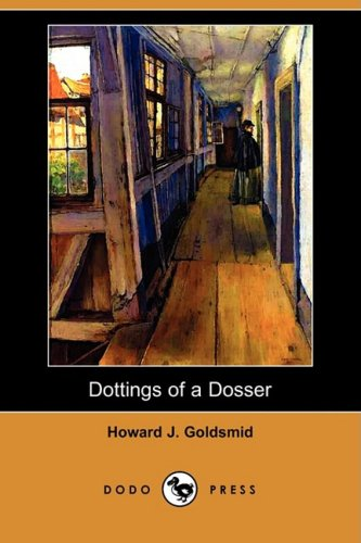 9781409965800: Dottings of a Dosser: Being Revelations of the Inner Life of Low London Lodging-Houses (Dodo Press)